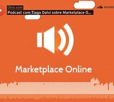 Marketplace online – Podcast sobre os desafios e vantagens do modelo de negócios