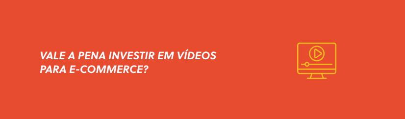 Vídeos para e-commerce: vale a pena investir nessa estratégia?