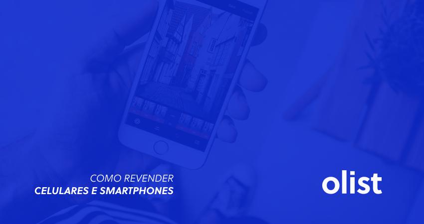 Como revender celulares e smartphones (bônus: lista de fornecedores)