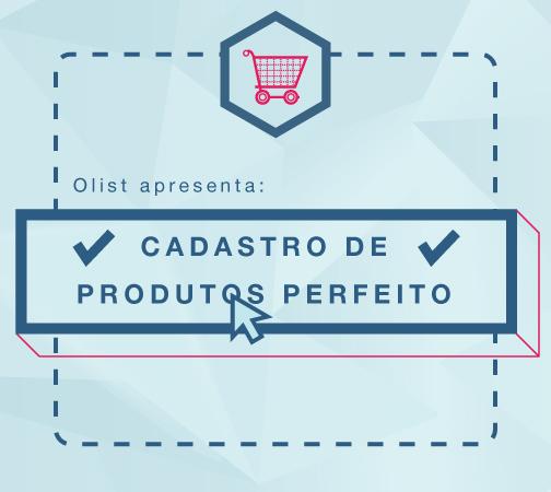 [Infográfico] O cadastro de produto perfeito nos marketplaces