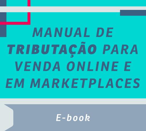 E-book grátis: Manual de Tributação para Vendas Online e em Marketplaces