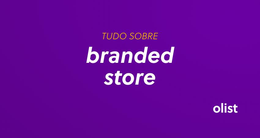 O que é Branded Store e como ela funciona para grandes marcas?
