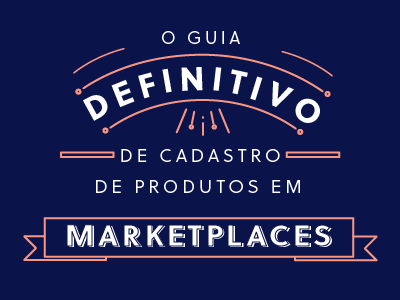 Baixe o Guia Definitivo de Cadastro de Produtos e crie o anúncio perfeito nos marketplaces!