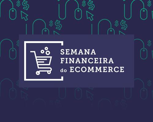 Semana Financeira do E-commerce: saiba TUDO sobre o evento!