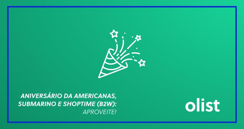 Aniversário da Americanas, Submarino e Shoptime (B2W): aproveite!