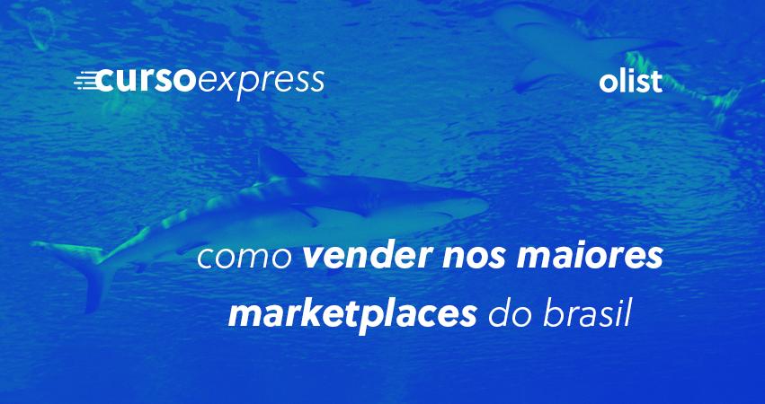 Curso Express do Olist: aprenda a vender nos maiores marketplaces do Brasil!