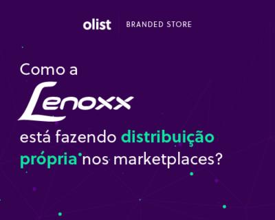 Como a Lenoxx está fazendo distribuição própria nos marketplaces?