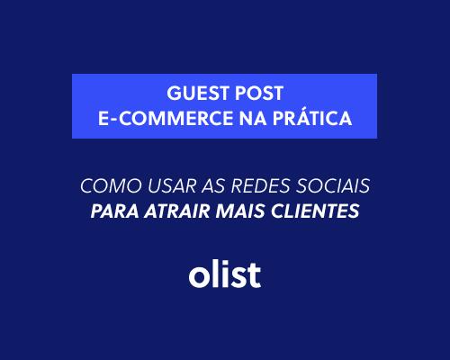 Como usar as redes sociais para atrair mais clientes - Guest Post Ecommerce na Prática