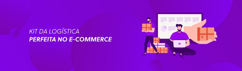 Kit da Logística Perfeita no E-commerce: otimize a operação da sua loja!