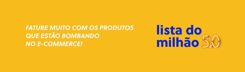 Lista do Milhão 5.0: fature mais com produtos que estão bombando no e-commerce!
