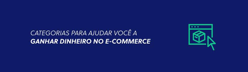 13 categorias para ganhar dinheiro no e-commerce