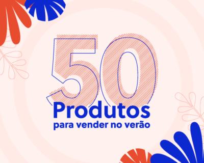 Lista de Verão 2020: 50 produtos para vender no verão