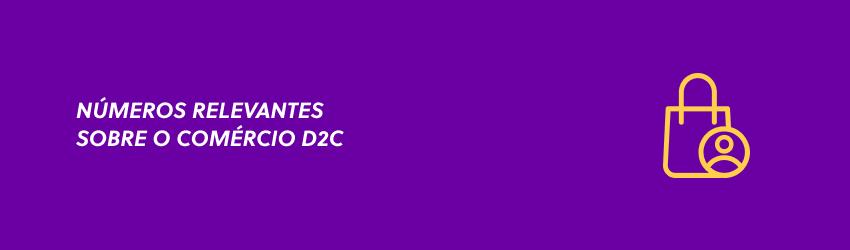 5 notícias relevantes sobre o modelo de negócio D2C (direct-to-consumer)