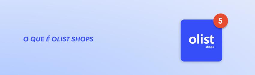 Aplicativo Olist Shops - Loja virtual GRÁTIS para vender