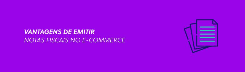 Veja 5 maiores vantagens de emitir notas fiscais no e-commerce