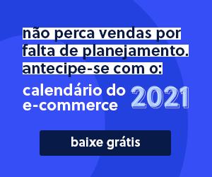 Calendário do E-commerce 2021 - Datas do comércio
