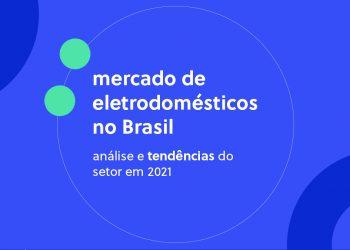 Mercado de Eletrodomésticos no Brasil: análise e tendências do setor em 2021