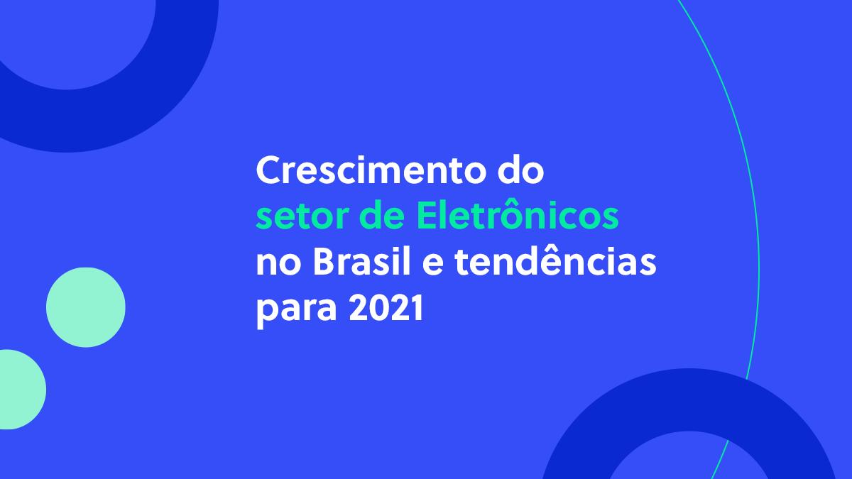 Crescimento do setor de Eletrônicos no Brasil e tendências