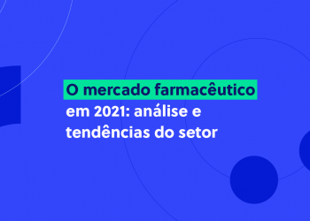 Mercado farmacêutico em 2021 - Análise e tendências do setor
