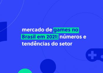 Mercado de Games no Brasil em 2021